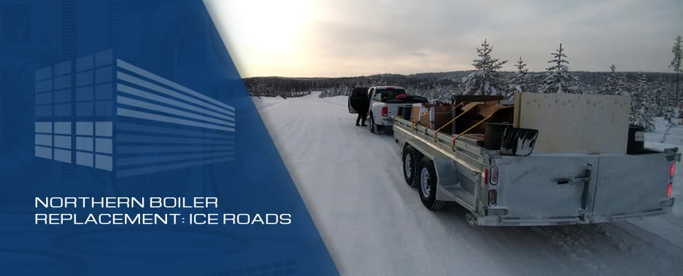 Northern Boiler Replacement: Ice Roads